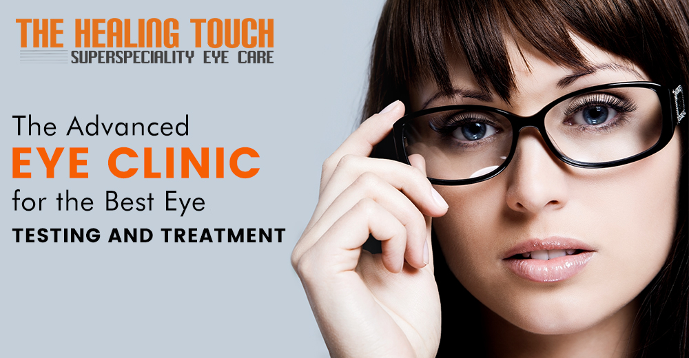 The Advanced Eye Clinic for the Best Eye Testing and Treatment